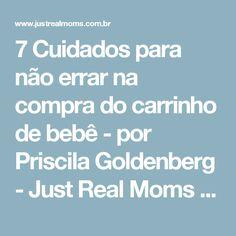 7 Cuidados para não errar na compra do carrinho de bebê - por Priscila Goldenberg - Just Real Moms - Blog para Mães