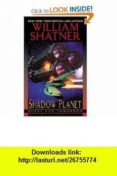 Shadow Planet (Quest for Tomorrow) (9780061059971) William Shatner , ISBN-10: 0061059978  , ISBN-13: 978-0061059971 ,  , tutorials , pdf , ebook , torrent , downloads , rapidshare , filesonic , hotfile , megaupload , fileserve
