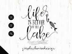 lake svg, fishing svg, Life is better at the lake svg, life svg, life cutting file, lake cutting file, fishing cutting file, hook svg by GraphicHouseDesign on Etsy https://www.etsy.com/listing/289963923/lake-svg-fishing-svg-life-is-better-at