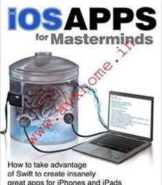 Ios Apps For Masterminds: How To Take Advantage Of Swift To Create Insanely Great Apps For Iphones And Ipads PDF