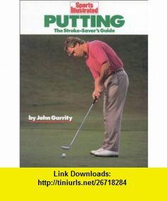 Putting The Stroke-Savers Guide (Sports Illustrated Winners Circle ) (9781568000749) John Garrity , ISBN-10: 156800074X  , ISBN-13: 978-1568000749 ,  , tutorials , pdf , ebook , torrent , downloads , rapidshare , filesonic , hotfile , megaupload , fileserve