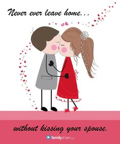 Never ever leave home without kissing your spouse.