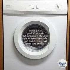 Wouldn't it be great if we could put ourselves in the dryer for 10 minutes and come out wrinkle free… and three sizes smaller?