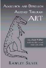 Aggression and Depression Assessed Through Art; Using Draw-A-Story to Identify children and Adolescents at Risk - Rawley Silver, Ed.D., ATR-BC, HLM