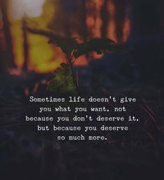 Positive Quotes : Sometimes life doesnt give you what you want. - Hall Of Quotes Now Quotes, True Quotes, Words Quotes, Best Quotes, Sayings, Sometimes Quotes, Deserve Quotes, Blessed Quotes, People Quotes