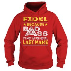 FIDEL Because Badass Is Not An Offcial Last Name Shirts #gift #ideas #Popular #Everything #Videos #Shop #Animals #pets #Architecture #Art #Cars #motorcycles #Celebrities #DIY #crafts #Design #Education #Entertainment #Food #drink #Gardening #Geek #Hair #beauty #Health #fitness #History #Holidays #events #Home decor #Humor #Illustrations #posters #Kids #parenting #Men #Outdoors #Photography #Products #Quotes #Science #nature #Sports #Tattoos #Technology #Travel #Weddings #Women