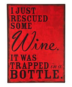OMG this is so Shell!!!!   Look what I found on #zulily! 'I Just Rescued Some Wine' Wall Sign #zulilyfinds