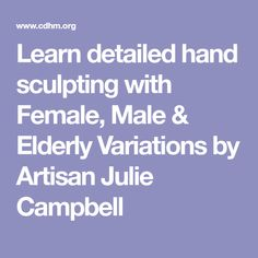 Learn detailed hand sculpting with Female, Male & Elderly Variations by Artisan Julie Campbell