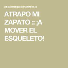 ATRAPO MI ZAPATO :: ¡A MOVER EL ESQUELETO!