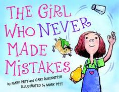 The Girl Who Never Made Mistakes: Beatrice never makes mistakes...never ever... until one day when she makes a very public mistake and learns that mistakes are okay