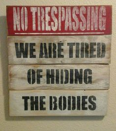 Hilarious no trespassing sign made from old pallet boards and distressed with acrylic pain. 3 coats of sealant over entire sign so it will be safe outdoors.  Hanger on back for easy hanging.  Measures 12.5 inches x 13.5 inches.