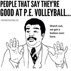 Yeah, but P.E. Volleyball requires more teamwork, thus proving to be the better option. Also, P.E. Volleyball makes it a lot easier to cover space so there are no holes in the court. So, boom!