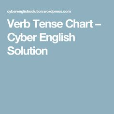 Verb Tense Chart – Cyber English Solution