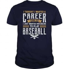 I Thought I Wanted A Career Turns Out I Just Wanted Paychecks To Play Baseball T-Shirts & Hoodies
