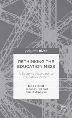 #newbooks Rethinking the Education Mess: A Systems Approach to Education Reform by Ian Mitroff, Lindan Hill and Can Alpaslan - LA 217 .2 MIT