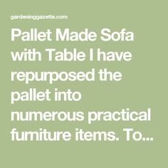 Pallet Made Sofa with Table I have repurposed the pallet into numerous practical furniture items. Today we are going to discuss the possibility of making a pallet wooden sofa with table. Here is the demonstration of the project. Look at the entire struct - Gardening Gazette