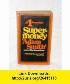 Super Money Adam Smith, - ,   ,  , ASIN: B000GLC9SE , tutorials , pdf , ebook , torrent , downloads , rapidshare , filesonic , hotfile , megaupload , fileserve