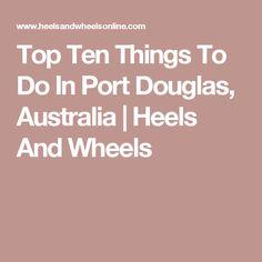Top Ten Things To Do In Port Douglas, Australia   Heels And Wheels
