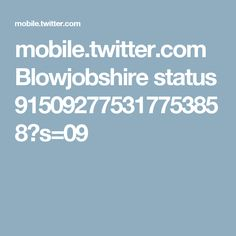 mobile.twitter.com Blowjobshire status 915092775317753858?s=09