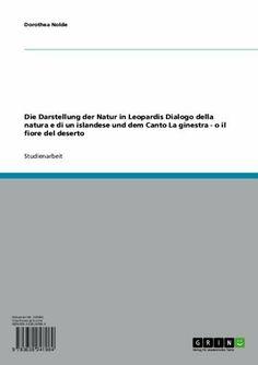 Die Darstellung der Natur in Leopardis Dialogo della natura e di un islandese und dem Canto La ginestra - o il fiore del deserto (German Edition) by Dorothea Nolde. $9.99. Publisher: GRIN Verlag GmbH (January 5, 2004). 27 pages