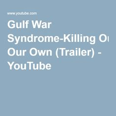 Gulf War Syndrome-Killing Our Own (Trailer) - YouTube