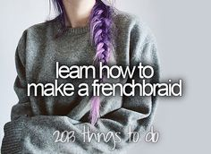 Bucket List >>> I love French Braids <3 I just need to learn how to do it to my own hair :)