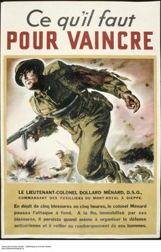 "Canadian WWI Propaganda Poster, found via Mental Floss - ""Here is another French Canadian poster, this one telling the story of Lieutenant-Colonel Menard, D.S.O, who received five wounds in five hours and still pushed the attackers back. Even after he was immobilized by his injuries, he helped organize an air raid to save his men. The top of the poster roughly translates to ""This is what it will take to win."""""