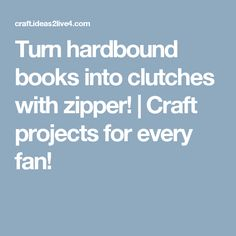 Turn hardbound books into clutches with zipper! | Craft projects for every fan!