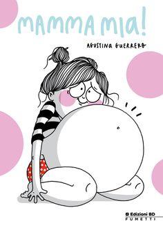 MAMMA MIA! di Agustina Guerrero, un libro a fumetti sulla gravidanza vista in modo ironico, per divertirci un po', non prendersi sul serio è importante. http://super-mamme.it/2017/03/24/mamma-mia-di-agustina-guerrero/