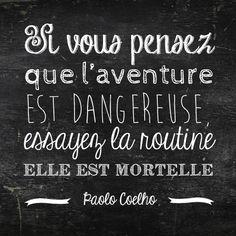 l'aventure n'est pas toujours dangereuse, la routine par contre est toujours mortelle !