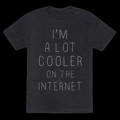 I'm a Lot Cooler on the Internet