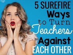 Five Surefire Ways to Turn Teachers Against Each Other: All the things an administration can do that might possibly pit teachers against each other.