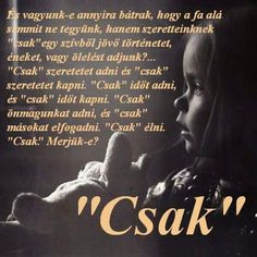 """Csak..."" ...♡ Staying Positive, Holidays And Events, Picture Quotes, Inspirational Quotes, Positivity, Relationship, Thoughts, Writing, Motivation"