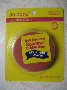 Bologna gum! EWWWWW!!!