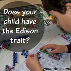 Does your child have the Edison trait. Not sure? Thomas Edison was the kind of boy who learned by doing. He was usually daydreaming or in constant motion. Edison was distracted, disorganized, in perpetual motion, creative, and wildly imaginative. He loved experiments.