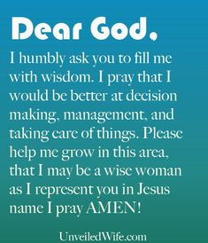 I humbly ask you to fill me with wisdom, I pray that I would be better at decision making, management, and taking care of things. Please help me grow in this area that I may be a wise woman as I represent you in Jesus name I pray Amen. Prayer Scriptures, Bible Prayers, Faith Prayer, God Prayer, Prayer Quotes, Power Of Prayer, Faith Quotes, Spiritual Quotes, Bible Verses