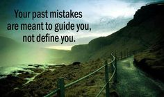 your past mistakes are meant to guide you, not define you!