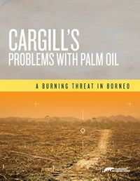 Cargill's Problems With Palm Oil | Rainforest Action Network