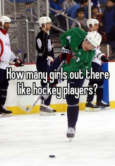 How many girls out there like hockey players?