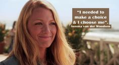 Gossip girl. Serena van der Woodsen - I needed to make a choice and I choose me.