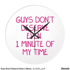 Guys don't deserve even 1 minute of my time. You can buy this clock on #zazzle: http://www.zazzle.com/guys_dont_deserve_even_1_minute_of_my_time_large_clock-256117430005493824 #women #girls #selfconfidence #selflove #confidence #feminism #lesbian #aromantic #asexual #clock #clocks