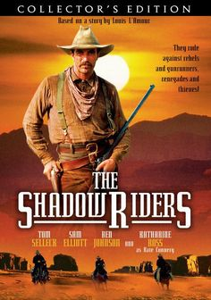 THE SHADOW RIDERS (CBS two-part TV Movie) - Tom Selleck - Sam Elliott - Ben Johnson - Katherine Ross - Based on story by Louis L'Amour - Directed by Andrew V. McLaglen - Shot in Columbia State Historic Park in Columbia, California - DVD Cover Art.