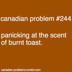words that strike fear into the Canadian heart.'do I smell burnt toast? Canadian Memes, Canadian Things, I Am Canadian, Canadian Girls, Canadian History, Canadian Humour, Canada Funny, Canada Eh, Canada Jokes