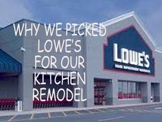 Why We Picked Loweu0027s For Our Kitchen Remodel