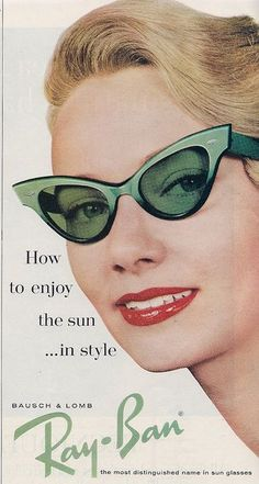 Ray Ban ad, 1960 - I actually have a pair of these that I bought about 10 years ago at the eyeglass boutique.  cool.