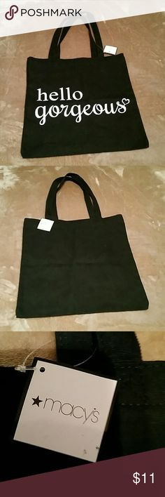 "Hello gorgeous tote NWT Hello gorgeous Macy's  tote new with tags. Measurements are approximate. Width: 14.5"" Height: 15"" Strap drop: 10"" Macy's Bags Totes"