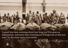 Confession #374:I spend less time worrying about how long you'll be gone on deployment, and more time worrying you'll forget me or that you won't be the same upon your return.