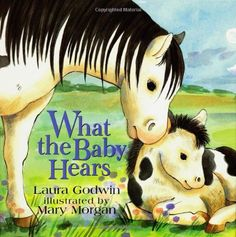 """What the Baby Hears by Laura Godwin - Rhyming text reveals the loving sounds baby animals hear from their parents, from the """"nuzzle, nuzzle, nuzzle"""" heard by the cold to """"I love you"""" heard by a human baby. Toddler Storytime, Spring Books, In The Zoo, Human Babies, Animal Books, Literacy Skills, Book Suggestions, Story Time, Under The Sea"""