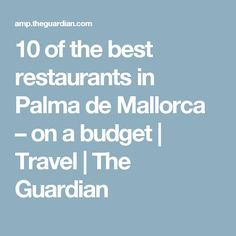10 of the best restaurants in Palma de Mallorca – on a budget | Travel | The Guardian