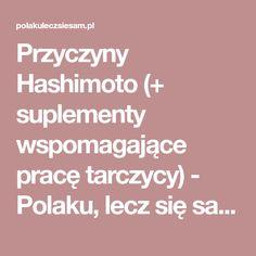 Przyczyny Hashimoto (+ suplementy wspomagające pracętarczycy) - Polaku, lecz się sam!